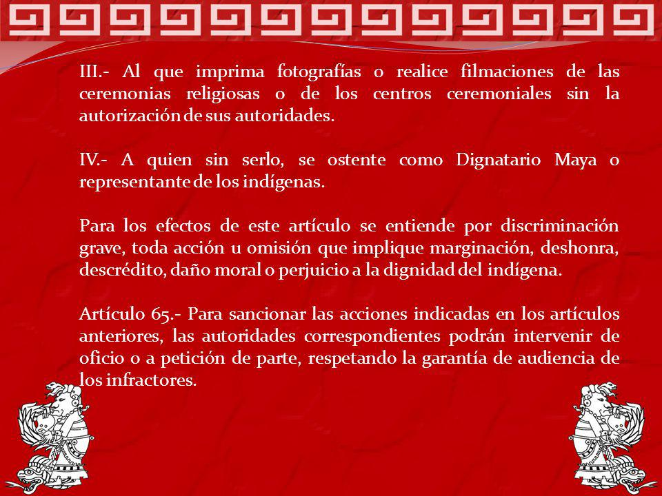 III.- Al que imprima fotografías o realice filmaciones de las ceremonias religiosas o de los centros ceremoniales sin la autorización de sus autoridad