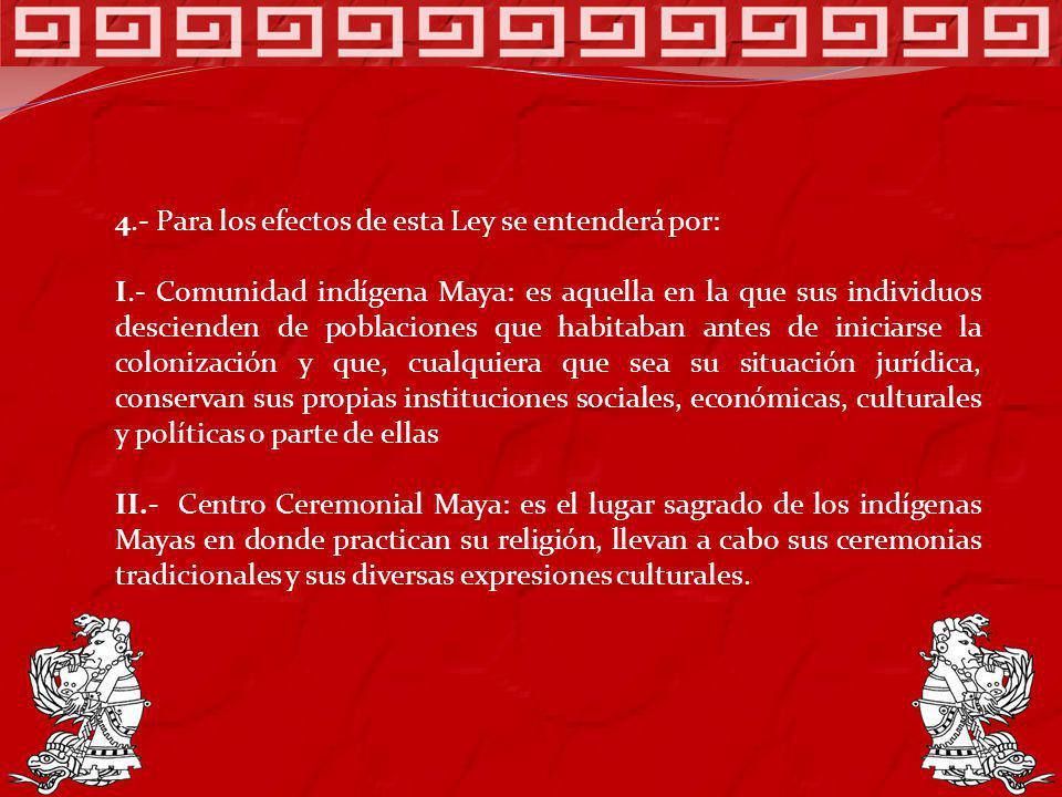 4.- Para los efectos de esta Ley se entenderá por: I.- Comunidad indígena Maya: es aquella en la que sus individuos descienden de poblaciones que habi