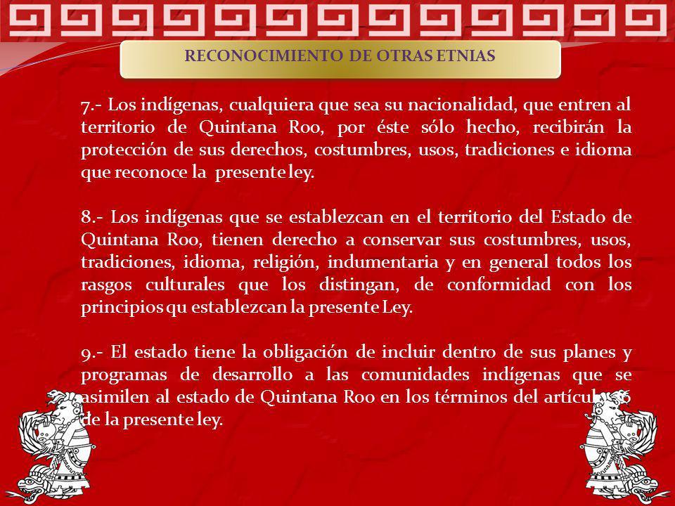 7.- Los indígenas, cualquiera que sea su nacionalidad, que entren al territorio de Quintana Roo, por éste sólo hecho, recibirán la protección de sus d