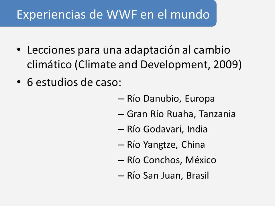 Experiencias de WWF en el mundo Lecciones para una adaptación al cambio climático (Climate and Development, 2009) 6 estudios de caso: – Río Danubio, Europa – Gran Río Ruaha, Tanzania – Río Godavari, India – Río Yangtze, China – Río Conchos, México – Río San Juan, Brasil