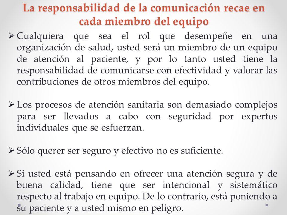 La responsabilidad de la comunicación recae en cada miembro del equipo Cualquiera que sea el rol que desempeñe en una organización de salud, usted ser