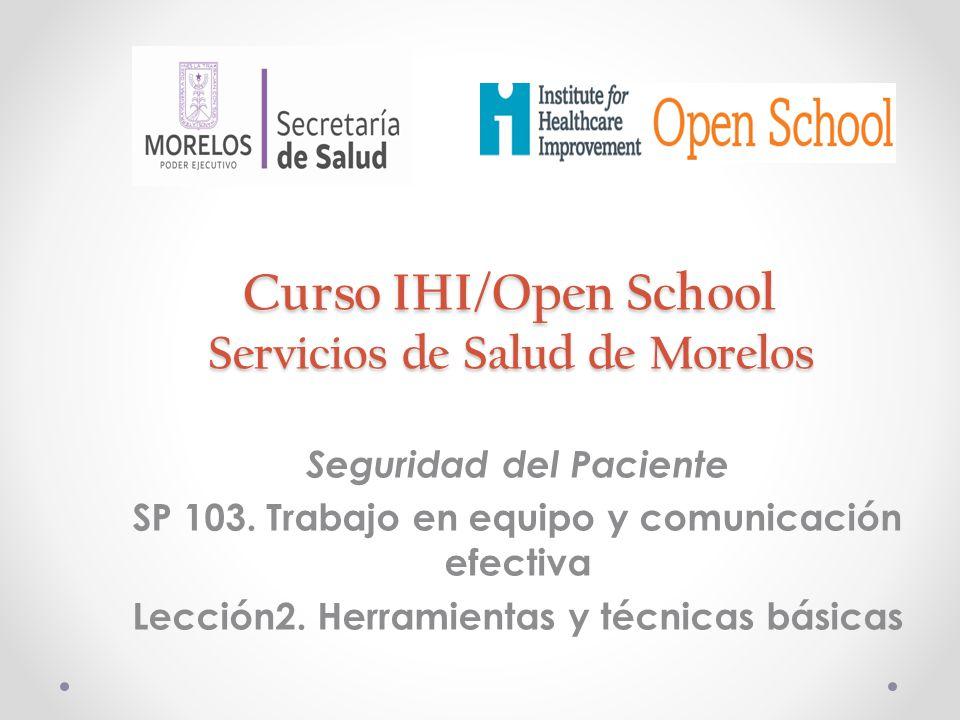Curso IHI/Open School Servicios de Salud de Morelos Seguridad del Paciente SP 103. Trabajo en equipo y comunicación efectiva Lección2. Herramientas y