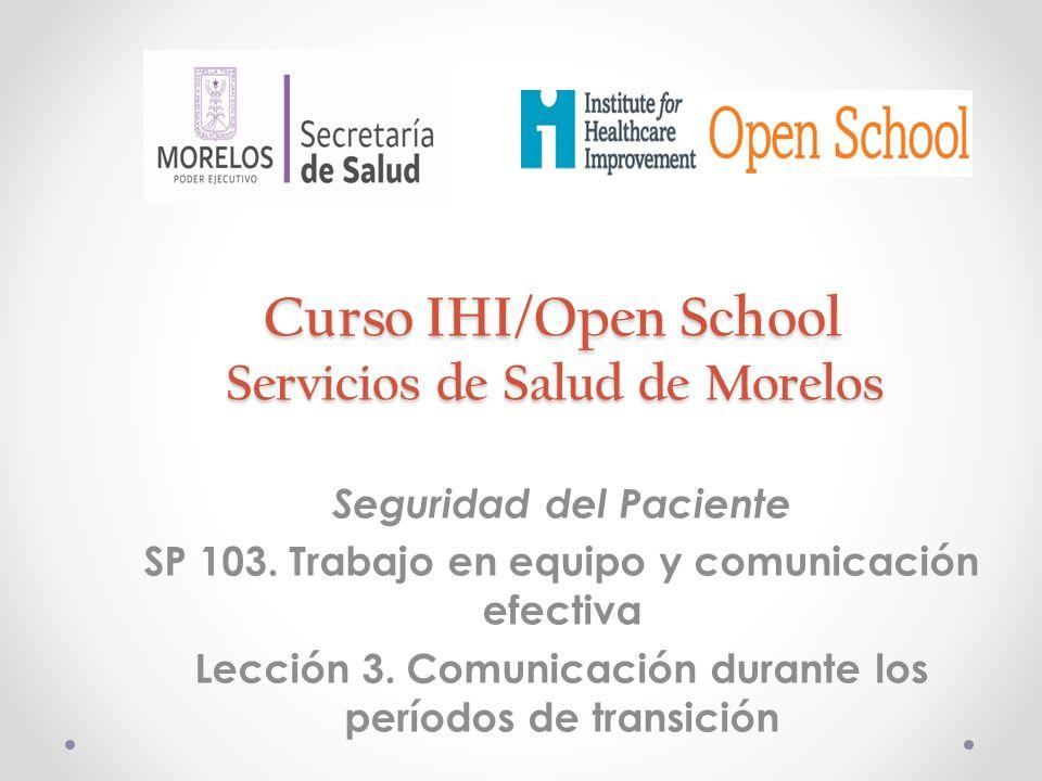 Curso IHI/Open School Servicios de Salud de Morelos Seguridad del Paciente SP 103. Trabajo en equipo y comunicación efectiva Lección 3. Comunicación d