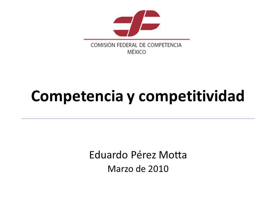 Competencia y competitividad Eduardo Pérez Motta Marzo de 2010