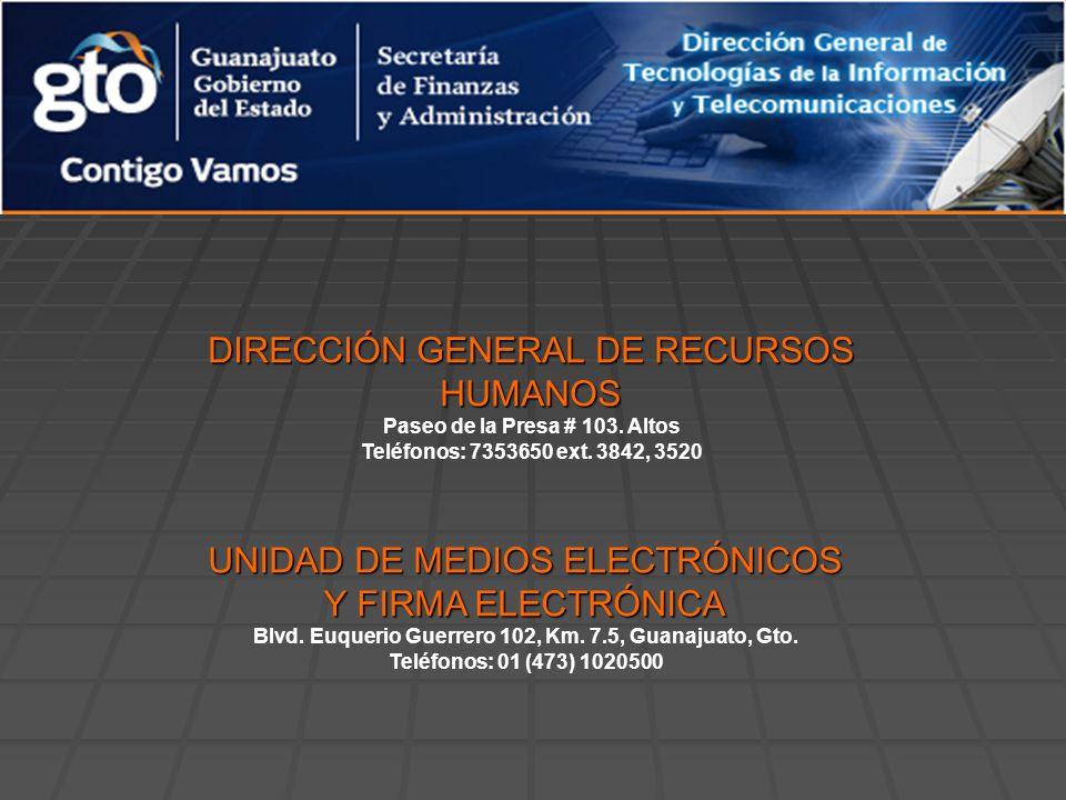 UNIDAD DE MEDIOS ELECTRÓNICOS Y FIRMA ELECTRÓNICA Blvd. Euquerio Guerrero 102, Km. 7.5, Guanajuato, Gto. Teléfonos: 01 (473) 1020500 DIRECCIÓN GENERAL