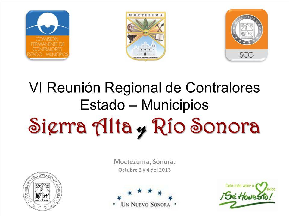 Sierra Alta y Río Sonora VI Reunión Regional de Contralores Estado – Municipios Sierra Alta y Río Sonora Moctezuma, Sonora.