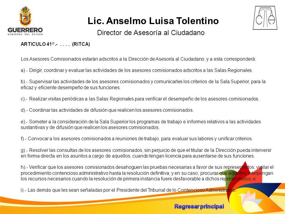 Lic. Anselmo Luisa Tolentino Director de Asesoría al Ciudadano ARTICULO 41°.-.... (RITCA) Los Asesores Comisionados estarán adscritos a la Dirección d