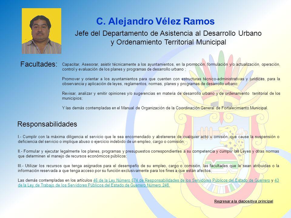 C. Alejandro Vélez Ramos Facultades: Responsabilidades Regresar a la diapositiva principal Jefe del Departamento de Asistencia al Desarrollo Urbano y