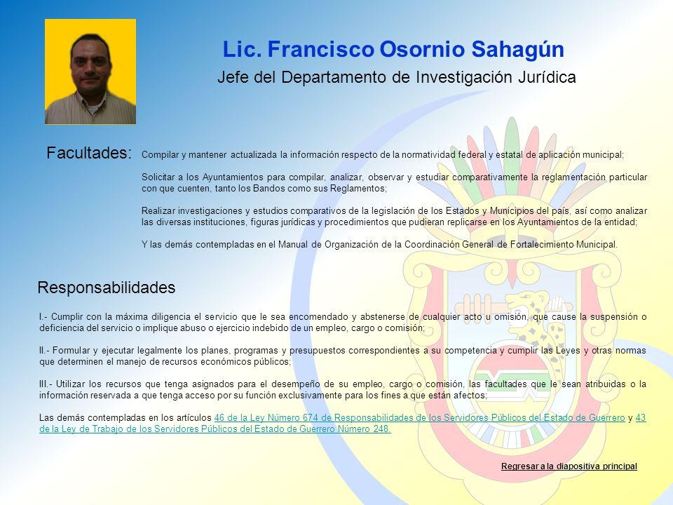Lic. Francisco Osornio Sahagún Facultades: Responsabilidades Regresar a la diapositiva principal Jefe del Departamento de Investigación Jurídica Compi
