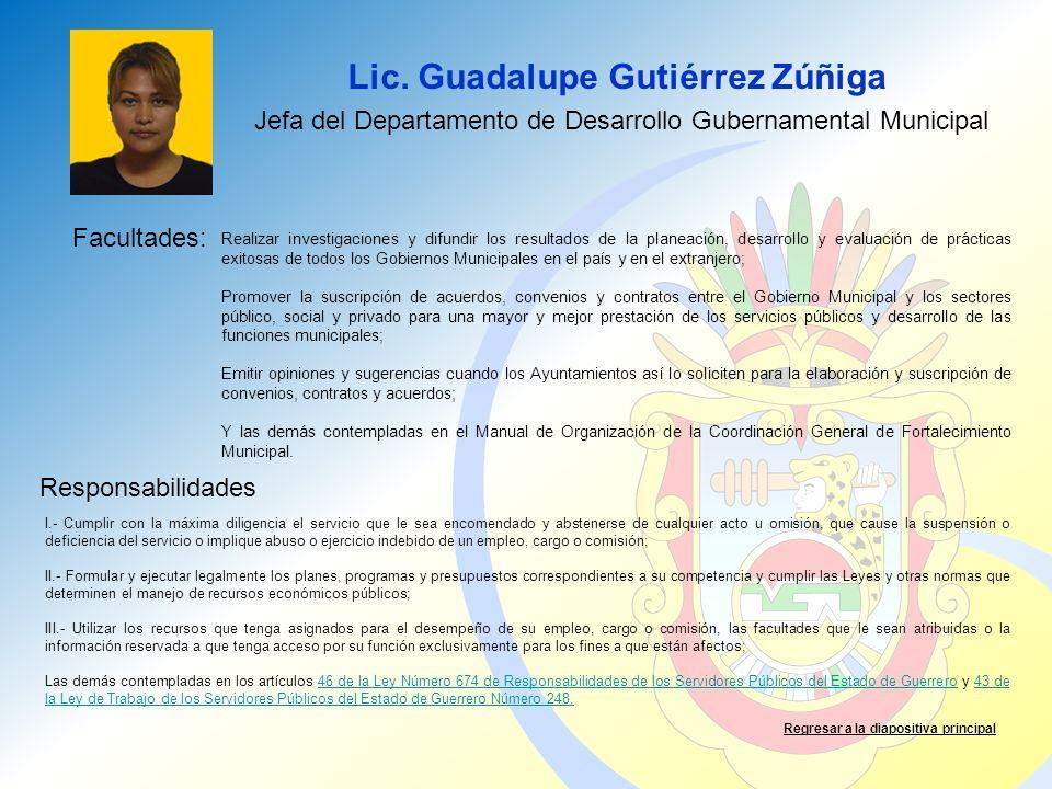 Lic. Guadalupe Gutiérrez Zúñiga Facultades: Responsabilidades Regresar a la diapositiva principal Jefa del Departamento de Desarrollo Gubernamental Mu