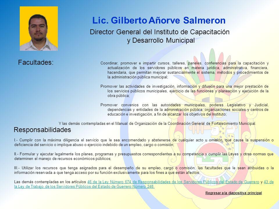 Lic. Gilberto Añorve Salmeron Facultades: Responsabilidades Regresar a la diapositiva principal Director General del Instituto de Capacitación y Desar