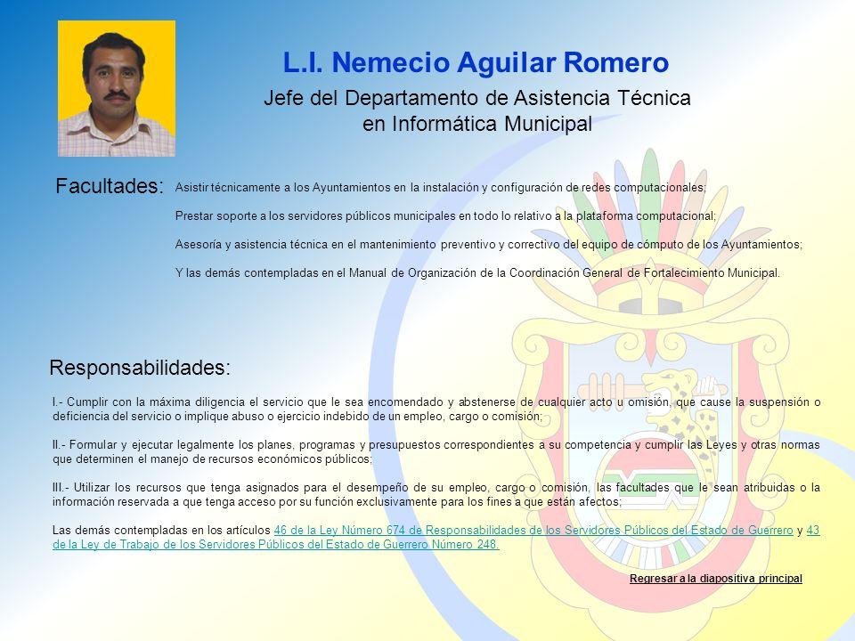L.I. Nemecio Aguilar Romero Facultades: Responsabilidades: Regresar a la diapositiva principal Jefe del Departamento de Asistencia Técnica en Informát