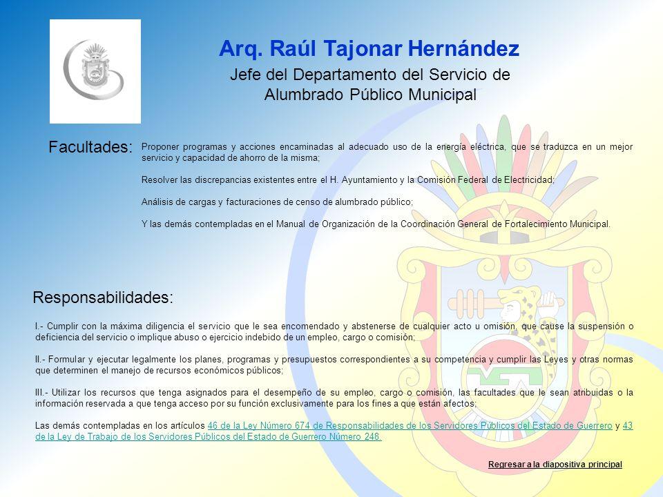 Arq. Raúl Tajonar Hernández Facultades: Responsabilidades: Regresar a la diapositiva principal Jefe del Departamento del Servicio de Alumbrado Público