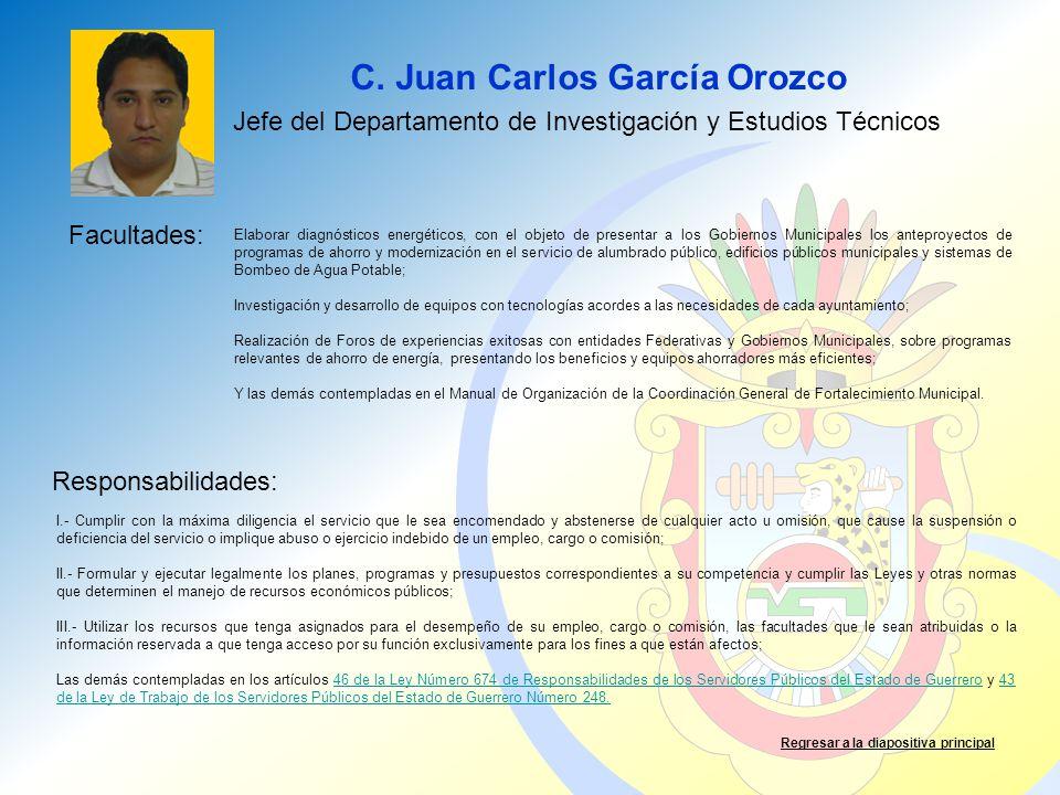 C. Juan Carlos García Orozco Facultades: Responsabilidades: Regresar a la diapositiva principal Jefe del Departamento de Investigación y Estudios Técn