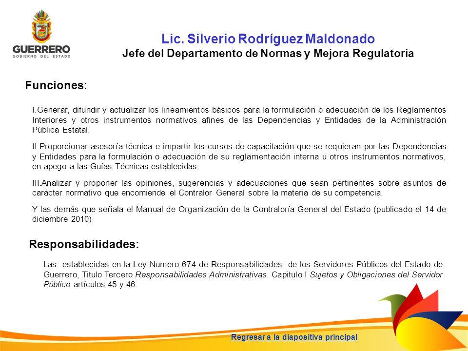 Lic. Silverio Rodríguez Maldonado Jefe del Departamento de Normas y Mejora Regulatoria Funciones: Responsabilidades: Las establecidas en la Ley Numero