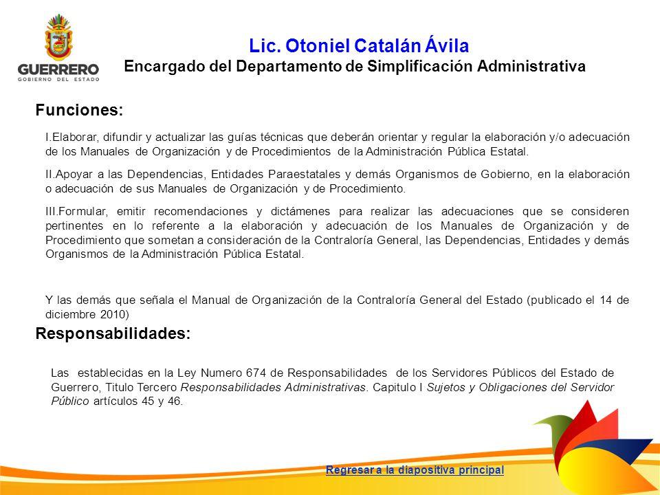 Lic. Otoniel Catalán Ávila Encargado del Departamento de Simplificación Administrativa Funciones: Responsabilidades: Las establecidas en la Ley Numero