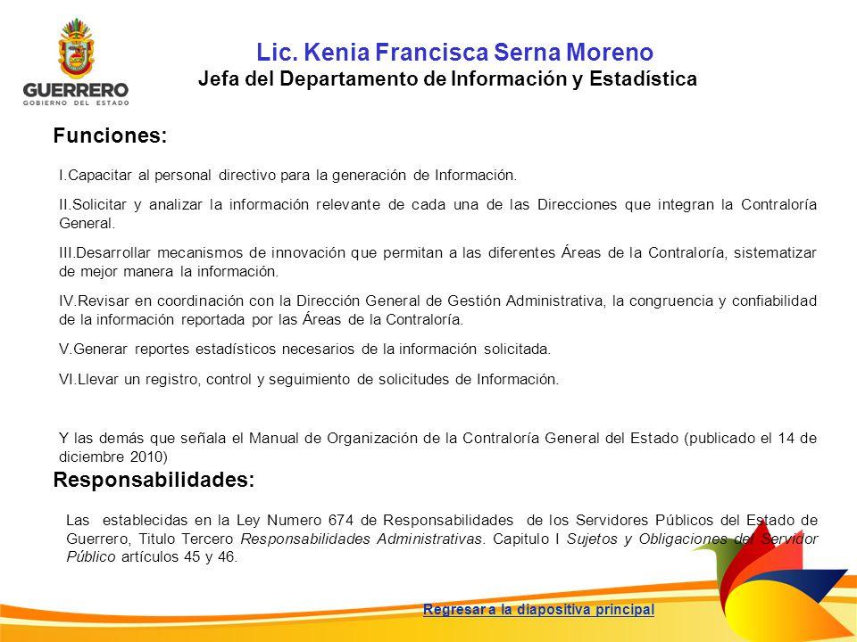 Lic. Kenia Francisca Serna Moreno Jefa del Departamento de Información y Estadística Funciones: Responsabilidades: Las establecidas en la Ley Numero 6