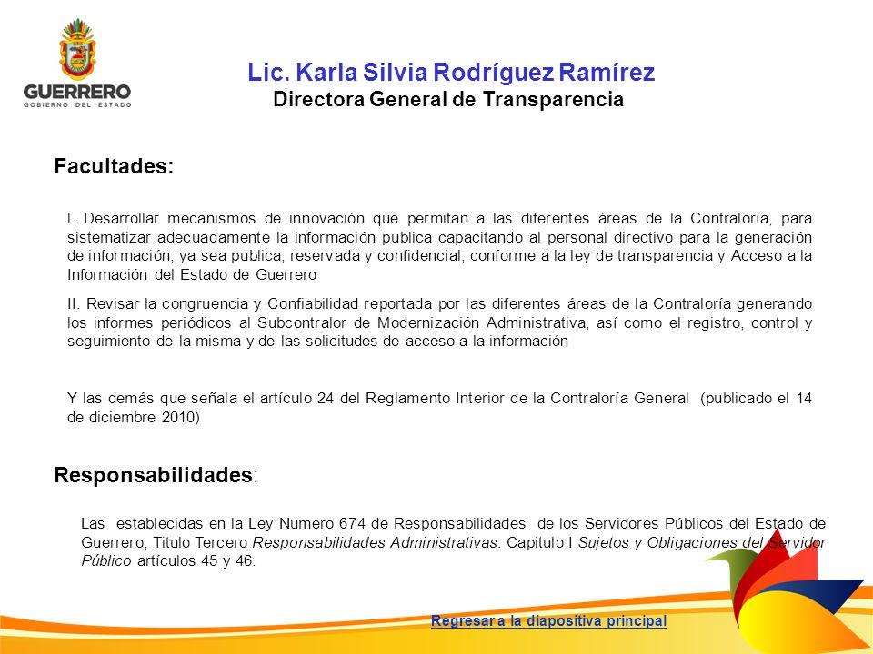 Lic. Karla Silvia Rodríguez Ramírez Directora General de Transparencia Facultades: Responsabilidades: Las establecidas en la Ley Numero 674 de Respons