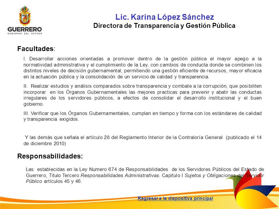 Lic. Karina López Sánchez Directora de Transparencia y Gestión Pública Facultades: Responsabilidades: Las establecidas en la Ley Numero 674 de Respons