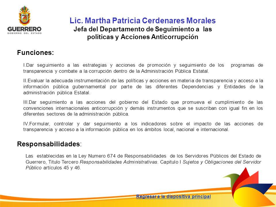 Lic. Martha Patricia Cerdenares Morales Jefa del Departamento de Seguimiento a las políticas y Acciones Anticorrupción Funciones: Responsabilidades: L