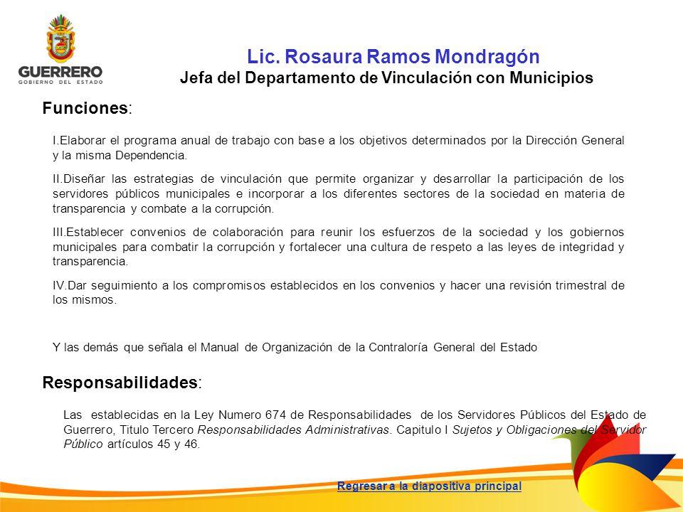 Lic. Rosaura Ramos Mondragón Jefa del Departamento de Vinculación con Municipios Funciones: Responsabilidades: Las establecidas en la Ley Numero 674 d