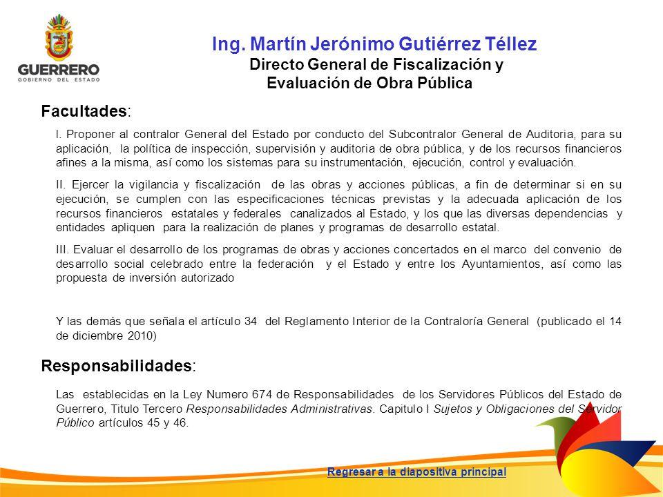 Ing. Martín Jerónimo Gutiérrez Téllez Directo General de Fiscalización y Evaluación de Obra Pública Facultades: Responsabilidades: Las establecidas en