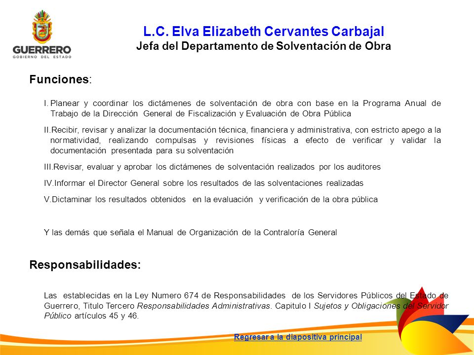 L.C. Elva Elizabeth Cervantes Carbajal Jefa del Departamento de Solventación de Obra Funciones: Responsabilidades: Las establecidas en la Ley Numero 6