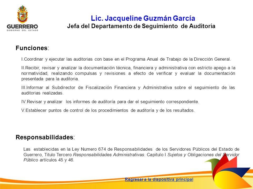 Lic. Jacqueline Guzmán García Jefa del Departamento de Seguimiento de Auditoría Funciones: Responsabilidades: Las establecidas en la Ley Numero 674 de
