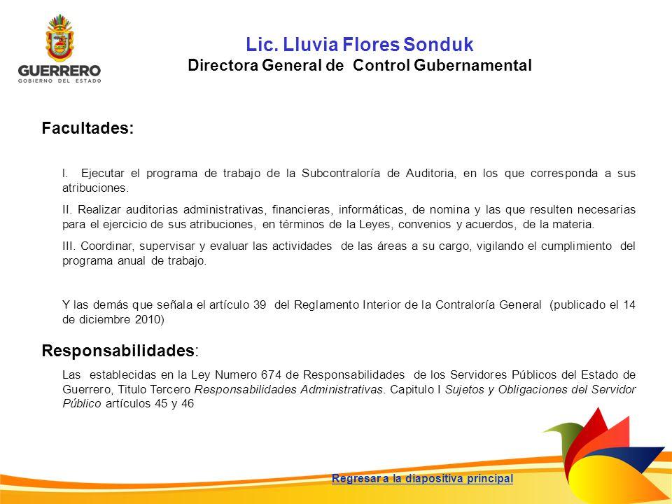 Lic. Lluvia Flores Sonduk Directora General de Control Gubernamental Facultades: Responsabilidades: Las establecidas en la Ley Numero 674 de Responsab