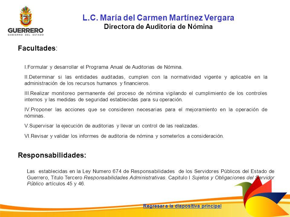 L.C. María del Carmen Martínez Vergara Directora de Auditoría de Nómina Facultades: Responsabilidades: Las establecidas en la Ley Numero 674 de Respon