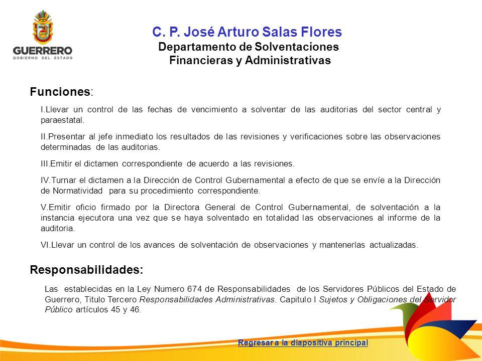 C. P. José Arturo Salas Flores Departamento de Solventaciones Financieras y Administrativas Funciones: Responsabilidades: Las establecidas en la Ley N