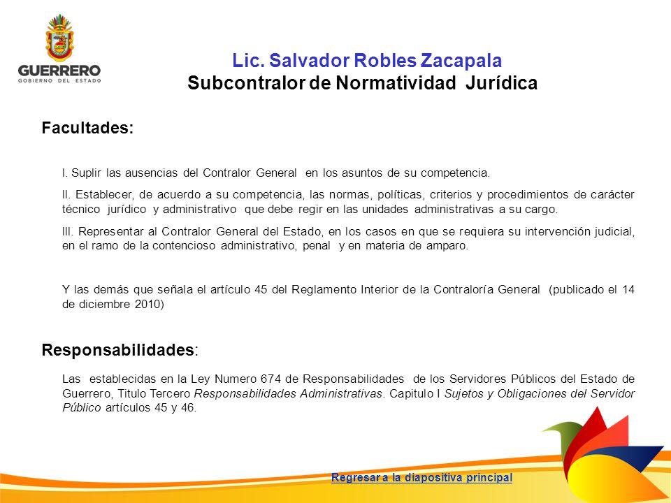Lic. Salvador Robles Zacapala Subcontralor de Normatividad Jurídica Facultades: Responsabilidades: Las establecidas en la Ley Numero 674 de Responsabi
