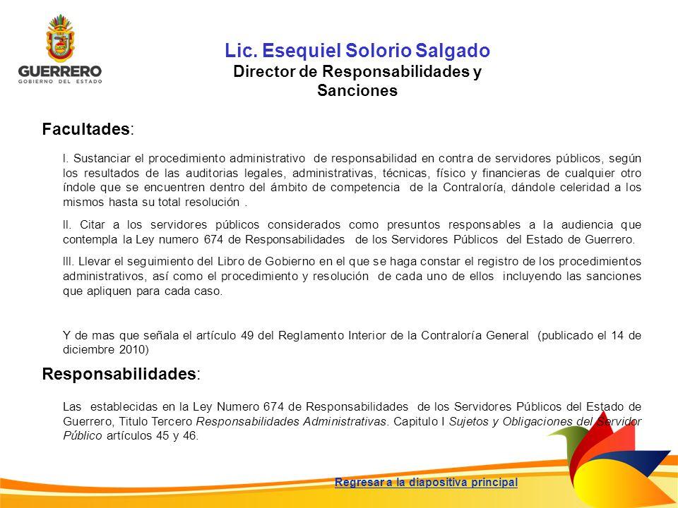 Lic. Esequiel Solorio Salgado Director de Responsabilidades y Sanciones Facultades: Responsabilidades: Las establecidas en la Ley Numero 674 de Respon