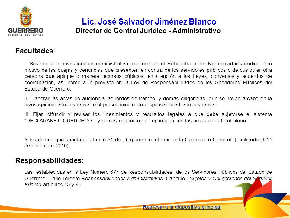 Lic. José Salvador Jiménez Blanco Director de Control Jurídico - Administrativo Facultades: Responsabilidades: Las establecidas en la Ley Numero 674 d