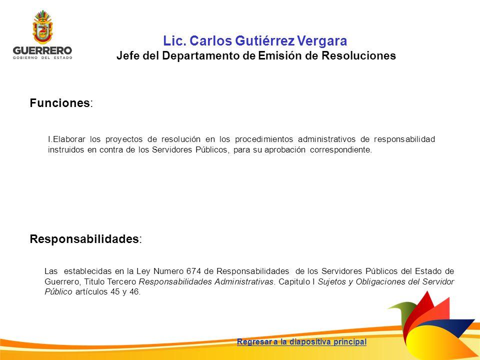 Lic. Carlos Gutiérrez Vergara Jefe del Departamento de Emisión de Resoluciones Funciones: Responsabilidades: Las establecidas en la Ley Numero 674 de