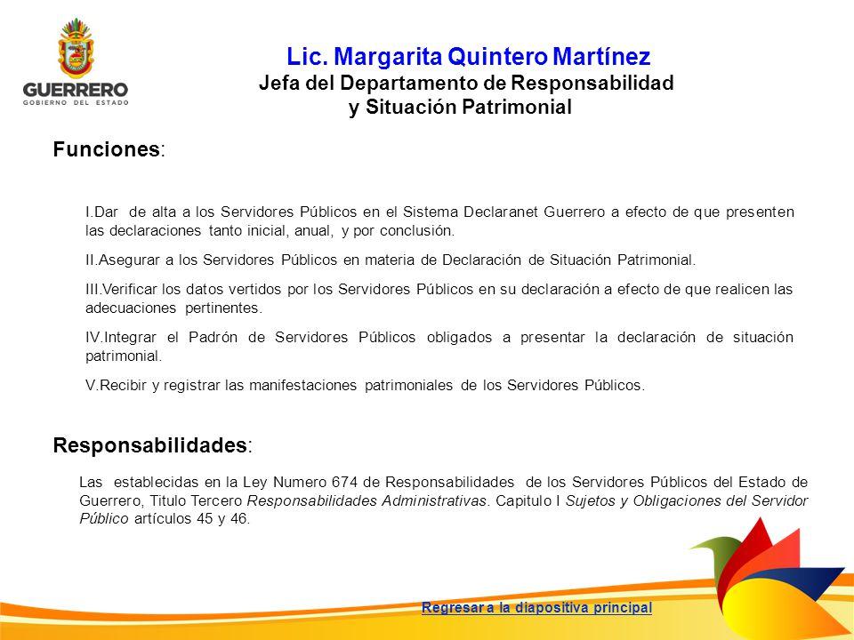 Lic. Margarita Quintero Martínez Jefa del Departamento de Responsabilidad y Situación Patrimonial Funciones: Responsabilidades: Las establecidas en la