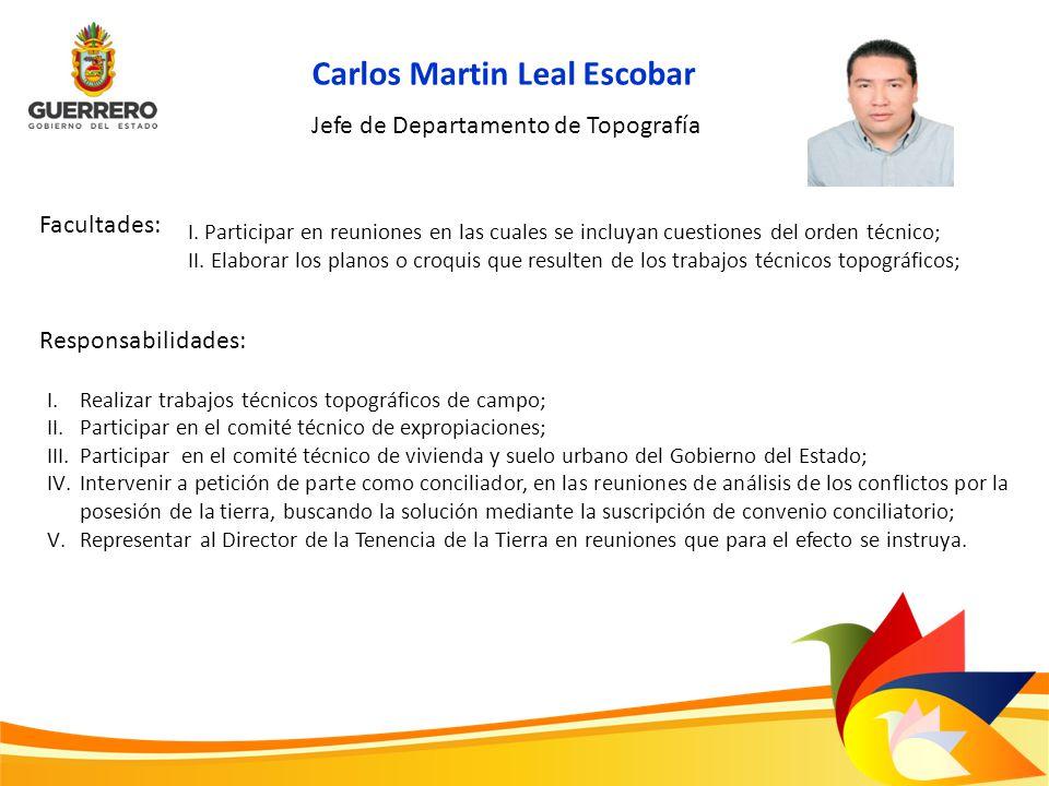 Carlos Martin Leal Escobar Facultades: Responsabilidades: Jefe de Departamento de Topografía I. Participar en reuniones en las cuales se incluyan cues