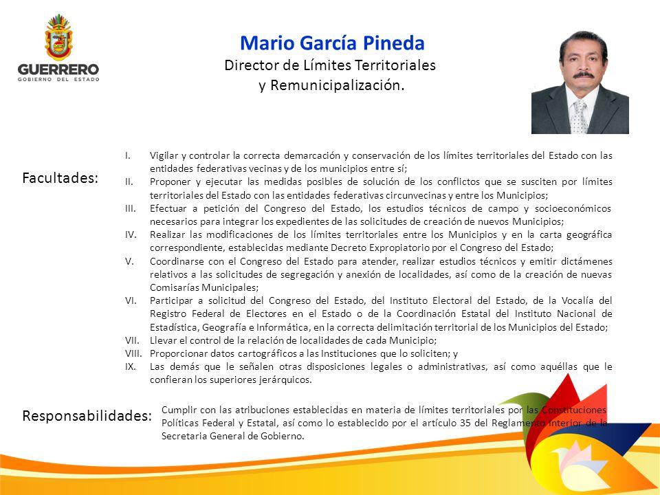 Facultades: Responsabilidades: Director de Límites Territoriales y Remunicipalización. Mario García Pineda I.Vigilar y controlar la correcta demarcaci