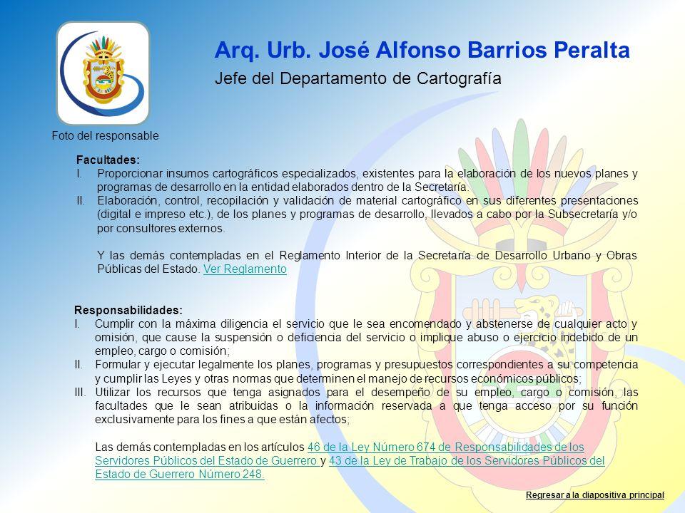 Arq. Urb. José Alfonso Barrios Peralta Jefe del Departamento de Cartografía Facultades: I.Proporcionar insumos cartográficos especializados, existente
