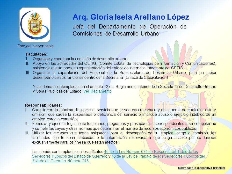Arq. Gloria Isela Arellano López Jefa del Departamento de Operación de Comisiones de Desarrollo Urbano Facultades: I.Organizar y coordinar la comisión