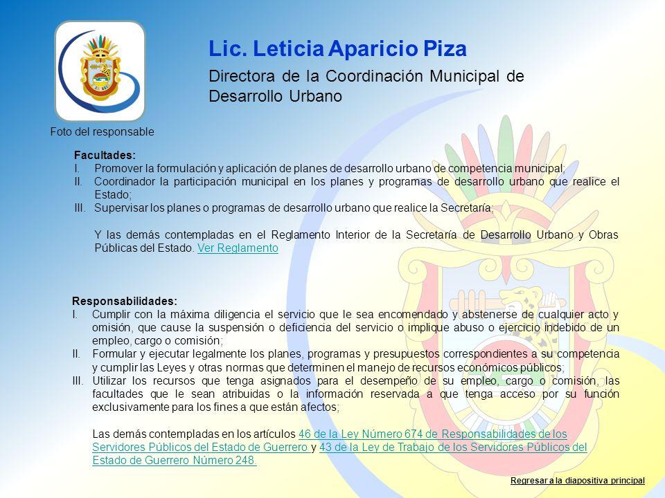 Lic. Leticia Aparicio Piza Directora de la Coordinación Municipal de Desarrollo Urbano Facultades: I.Promover la formulación y aplicación de planes de