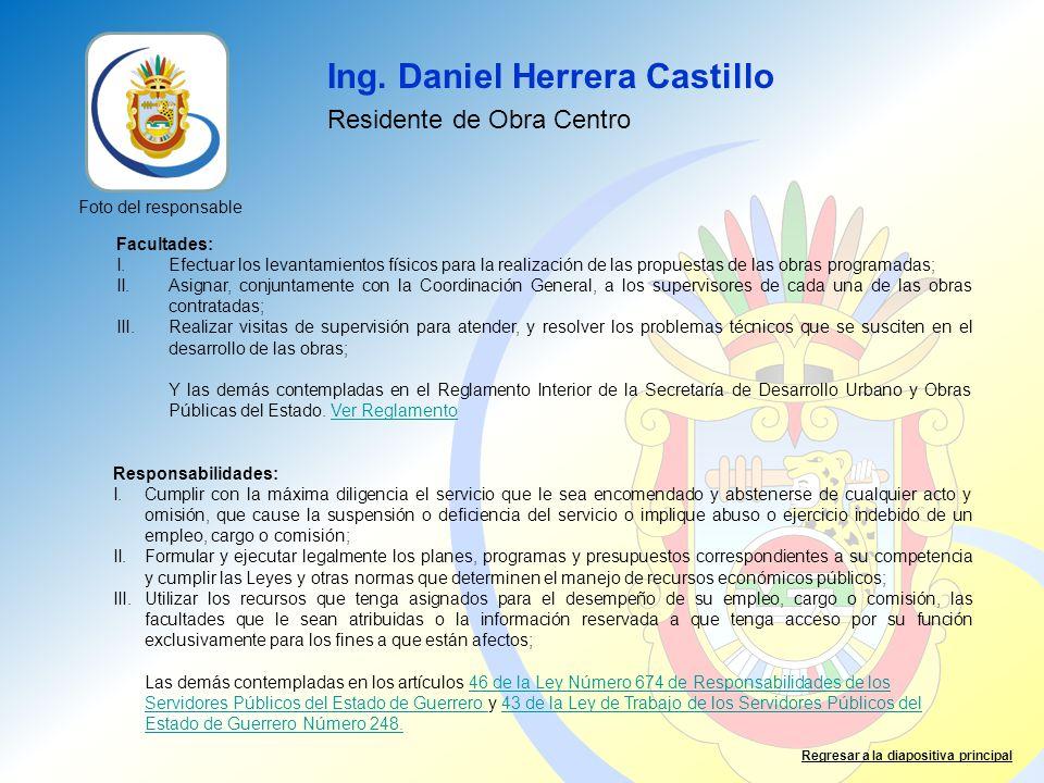 Ing. Daniel Herrera Castillo Residente de Obra Centro Facultades: I.Efectuar los levantamientos físicos para la realización de las propuestas de las o