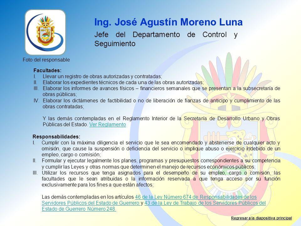 Ing. José Agustín Moreno Luna Jefe del Departamento de Control y Seguimiento Facultades: I.Llevar un registro de obras autorizadas y contratadas; II.E