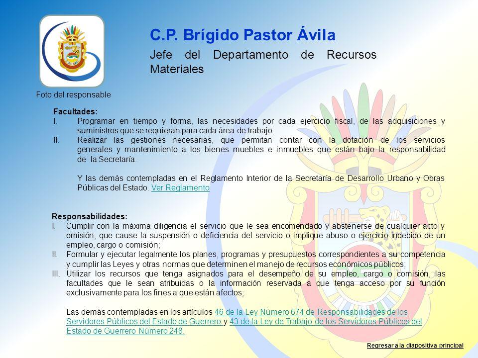 C.P. Brígido Pastor Ávila Jefe del Departamento de Recursos Materiales Facultades: I.Programar en tiempo y forma, las necesidades por cada ejercicio f
