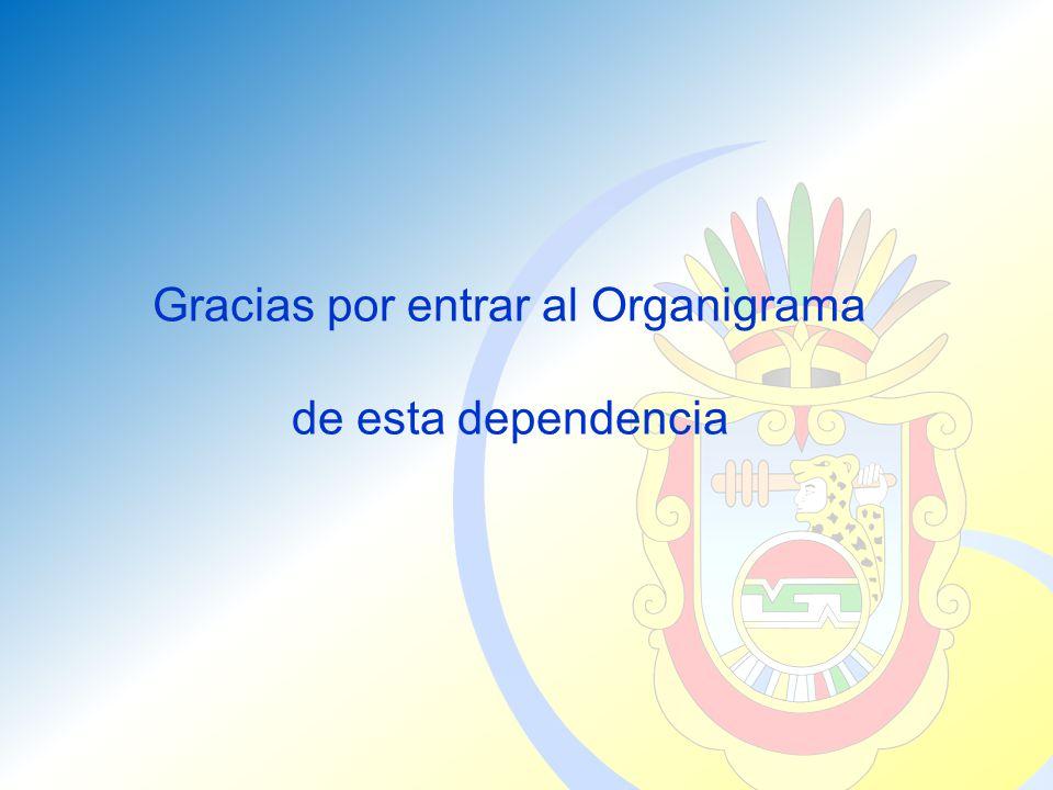 Gracias por entrar al Organigrama de esta dependencia