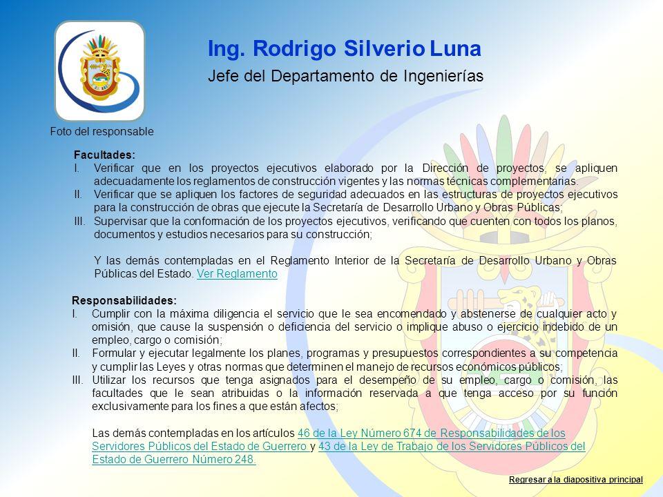 Ing. Rodrigo Silverio Luna Jefe del Departamento de Ingenierías Facultades: I.Verificar que en los proyectos ejecutivos elaborado por la Dirección de