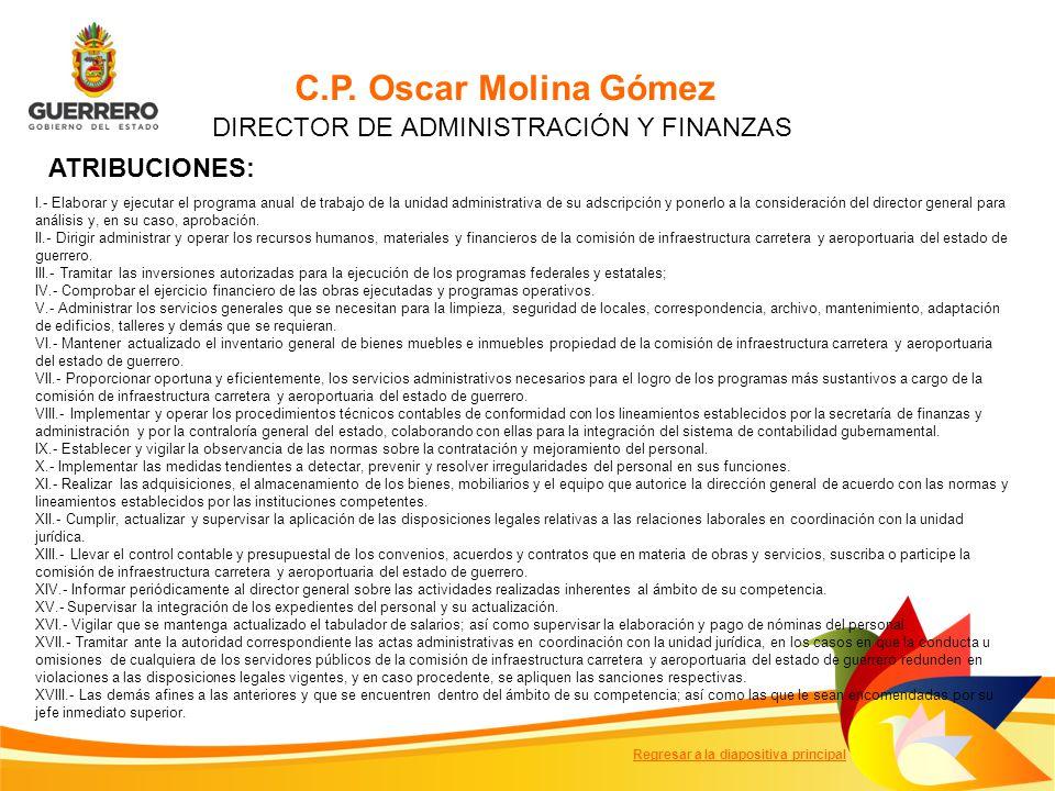 C.P. Oscar Molina Gómez DIRECTOR DE ADMINISTRACIÓN Y FINANZAS ATRIBUCIONES: I.- Elaborar y ejecutar el programa anual de trabajo de la unidad administ