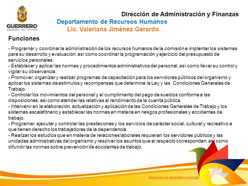 Funciones - Programar y coordinar la administración de los recursos humanos de la comisión e implantar los sistemas para su desarrollo y evaluación; así como coordinar la programación y ejercicio del presupuesto de servicios personales.