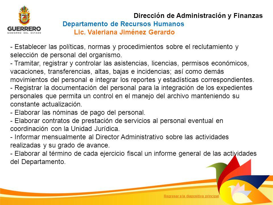 - Establecer las políticas, normas y procedimientos sobre el reclutamiento y selección de personal del organismo.