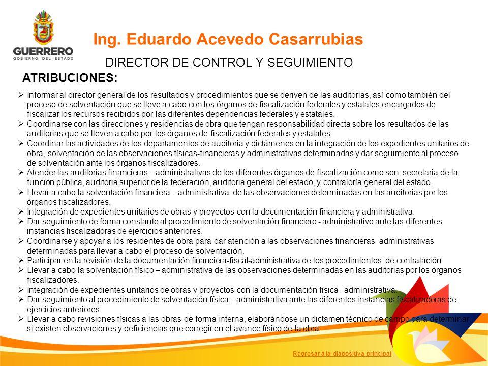 Ing. Eduardo Acevedo Casarrubias DIRECTOR DE CONTROL Y SEGUIMIENTO ATRIBUCIONES: Informar al director general de los resultados y procedimientos que s